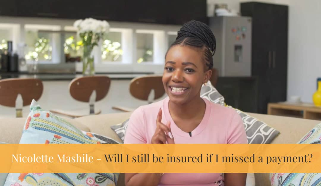 Will I still be insured if I missed a payment on my life insurance policy?